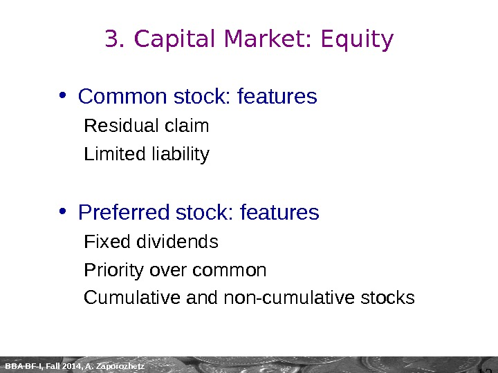 12 BBA BF-I, Fall 2014, A. Zaporozhetz 3. Capital Market: Equity • Common stock: features Residual