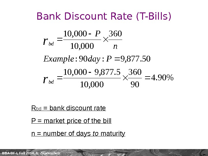 5 BBA BF-I, Fall 2014, A. Zaporozhetz R bd = bank discount rate P = market