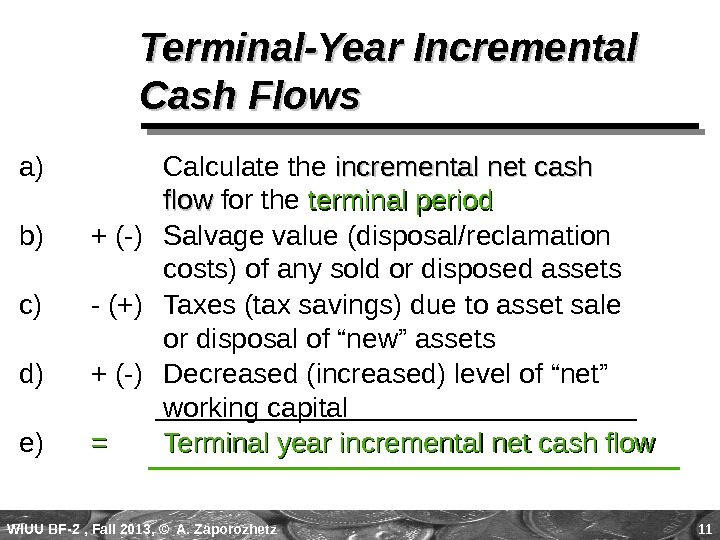 WIUU BF-2  , Fall 2013, © A. Zaporozhetz 11 Terminal-Year Incremental Cash Flows a) Calculate