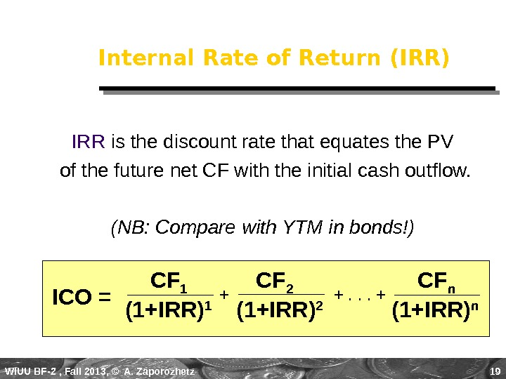 WIUU BF-2  , Fall 2013, © A. Zaporozhetz 19 Internal Rate of Return (IRR) IRR