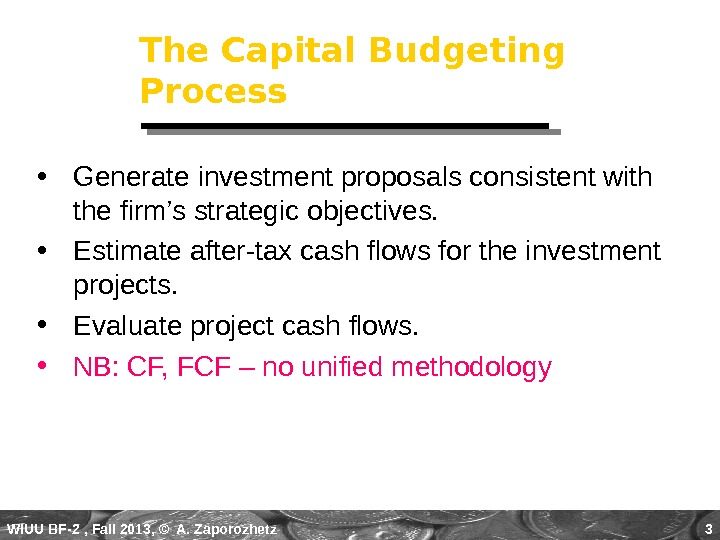 WIUU BF-2  , Fall 2013, © A. Zaporozhetz 3 The Capital Budgeting Process • Generate
