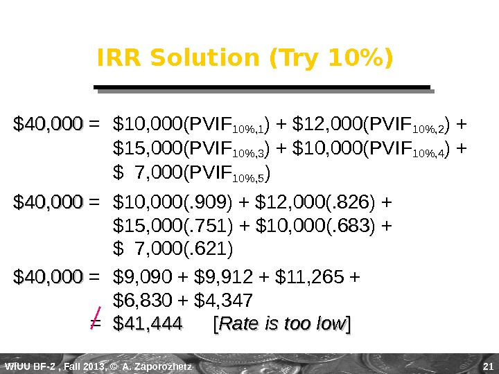 WIUU BF-2  , Fall 2013, © A. Zaporozhetz 21 IRR Solution (Try 10) $40, 000