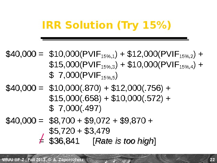 WIUU BF-2  , Fall 2013, © A. Zaporozhetz 22 IRR Solution (Try 15) $40, 000