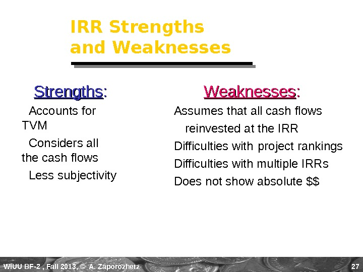 WIUU BF-2  , Fall 2013, © A. Zaporozhetz 27 IRR Strengths and Weaknesses  Strengths