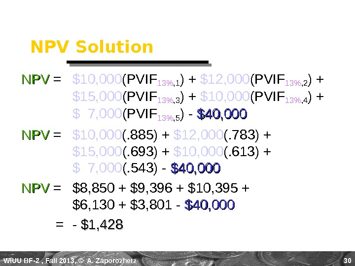 WIUU BF-2  , Fall 2013, © A. Zaporozhetz 30 NPV Solution NPVNPV = $10, 000
