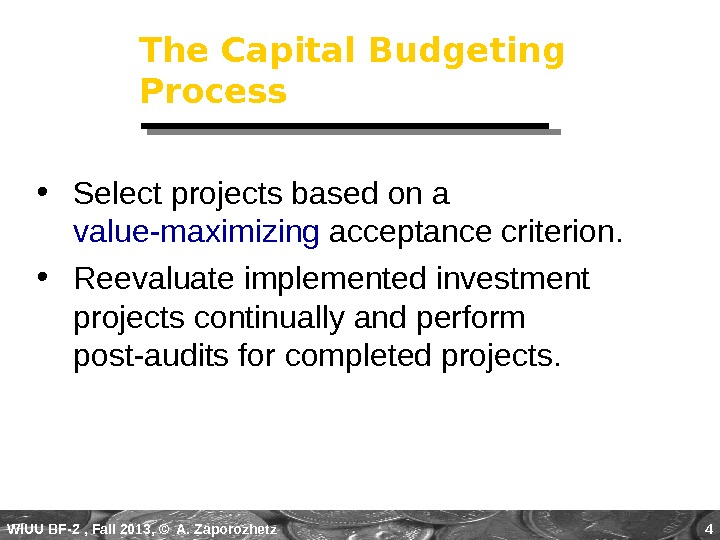 WIUU BF-2  , Fall 2013, © A. Zaporozhetz 4 The Capital Budgeting Process • Select