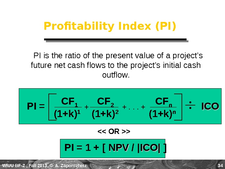 WIUU BF-2  , Fall 2013, © A. Zaporozhetz 34 Profitability Index (PI)  PI is