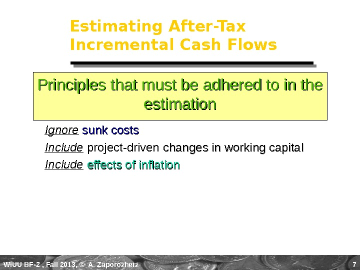 WIUU BF-2  , Fall 2013, © A. Zaporozhetz 7 Estimating After-Tax Incremental Cash Flows Ignore