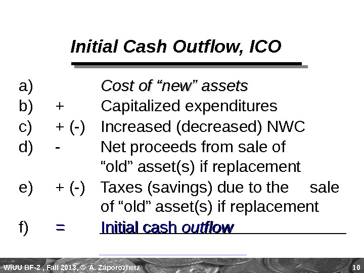 WIUU BF-2  , Fall 2013, © A. Zaporozhetz 10 Initial Cash Outflow, ICO a)