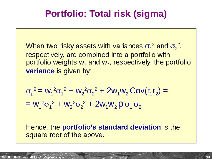 WIUU BF-2, Fall 2013, A. Zaporozhetz 19 Portfolio: Total risk (sigma) When two risky assets with