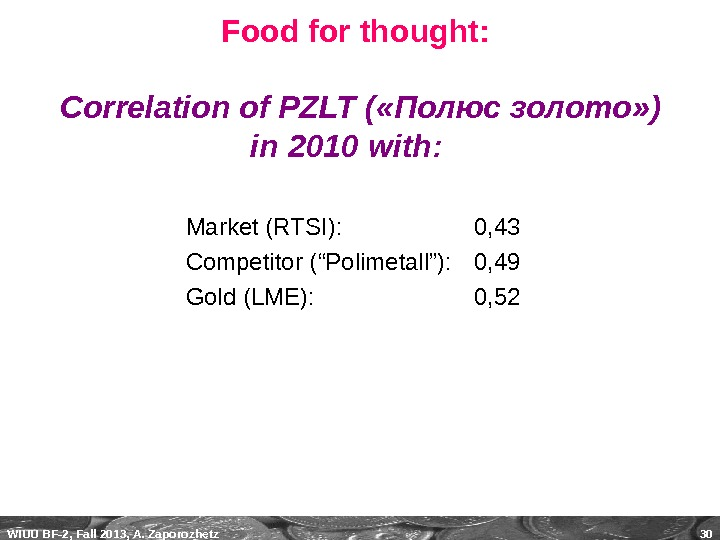 WIUU BF-2, Fall 2013, A. Zaporozhetz 30 Food for thought:  Correlation of PZLT ( «Полюс