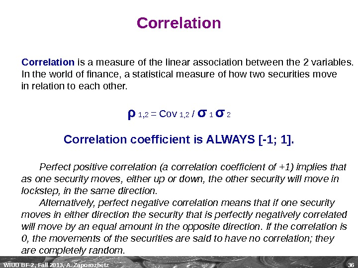 WIUU BF-2, Fall 2013, A. Zaporozhetz 36 Correlation is a measure of the linear association between