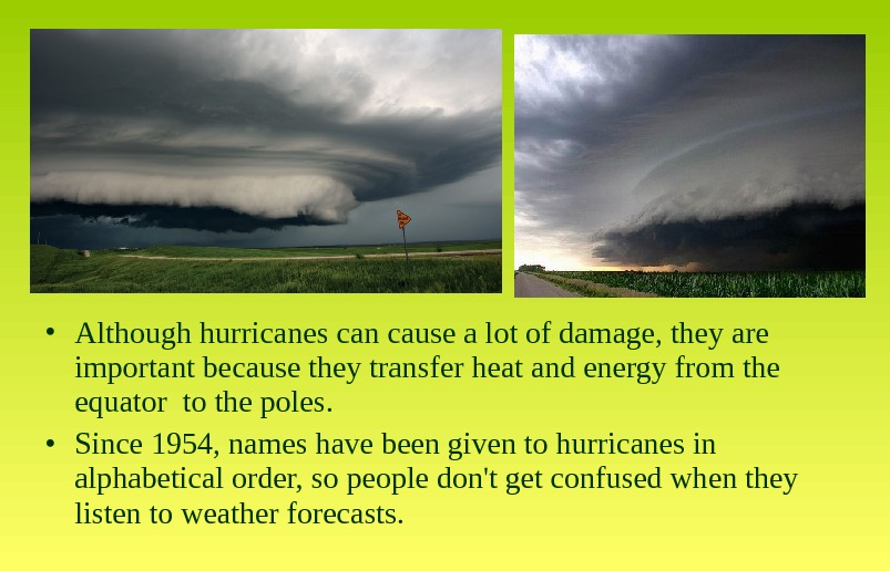 • Although hurricanes can cause a lot of damage, they are important because they transfer