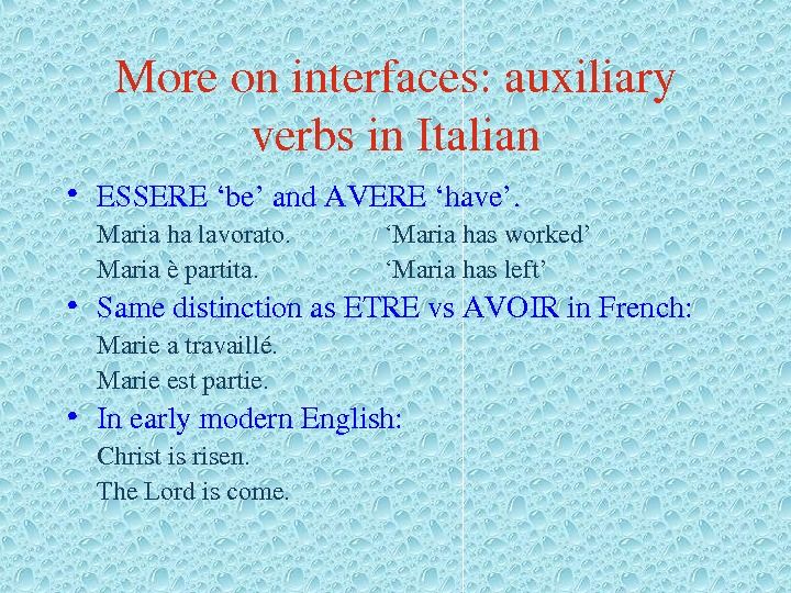 Moreoninterfaces: auxiliary verbsin. Italian • ESSERE'be'and. AVERE'have'. Mariahalavorato. 'Mariahasworked' Mariaèpartita. 'Mariahasleft' • Samedistinctionas. ETREvs. AVOIRin. French:
