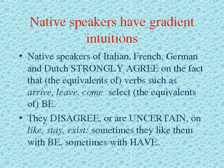 Nativespeakershavegradient intuitions • Nativespeakersof. Italian, French, German and. Dutch. STRONGLYAGREEonthefact that(theequivalentsof)verbssuchas arrive, leave, come select(theequivalents of)BE.