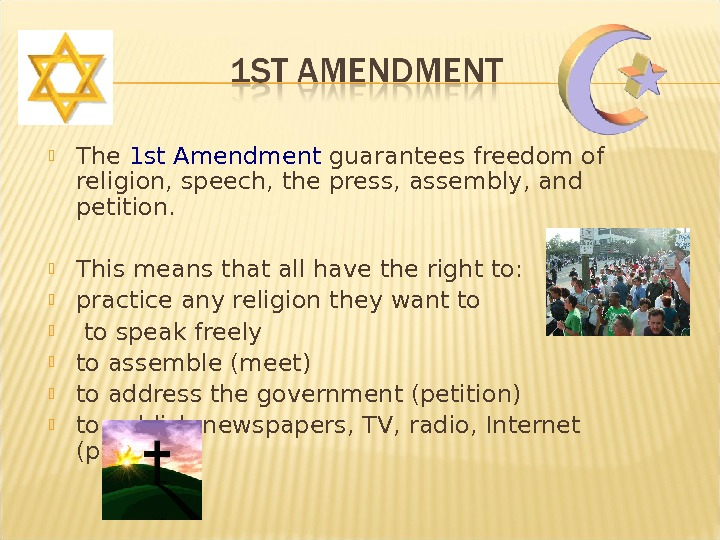 The 1 st Amendment guarantees freedom of religion, speech, the press, assembly, and petition.
