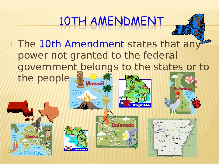 The 10 th Amendment states that any power not granted to the federal government belongs
