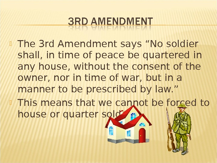 "The 3 rd Amendment says ""No soldier shall, in time of peace be quartered in"