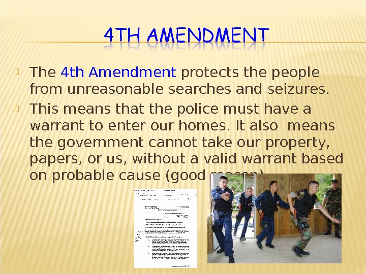 The 4 th Amendment protects the people from unreasonable searches and seizures.  This means