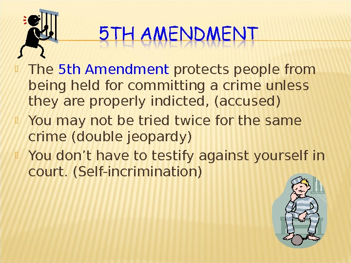 The 5 th Amendment protects people from being held for committing a crime unless they