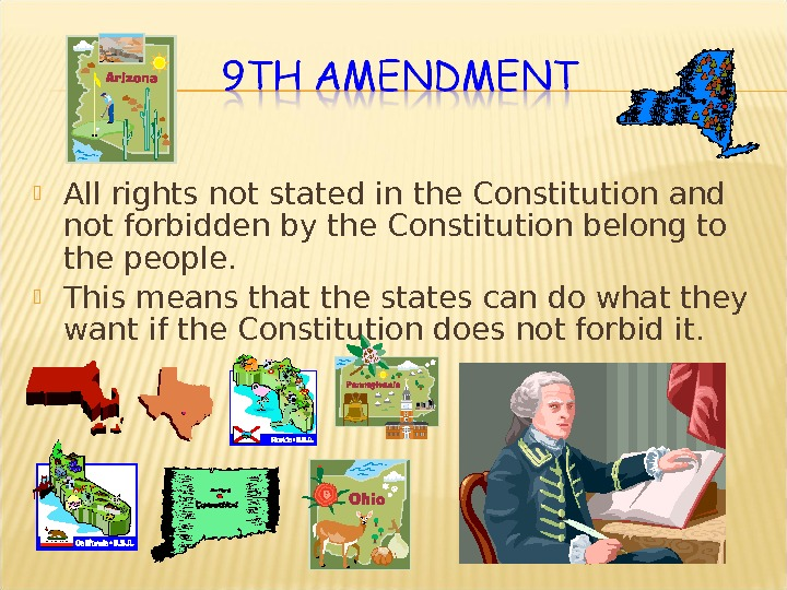 All rights not stated in the Constitution and not forbidden by the Constitution belong to