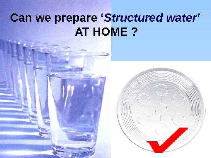 Can we prepare ' Structured water ' AT HOME ?