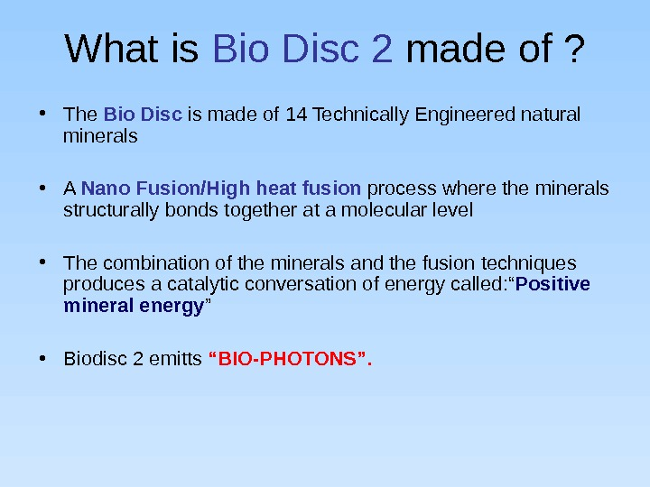 What is Bio Disc 2 made of ?  • The Bio Disc is made of