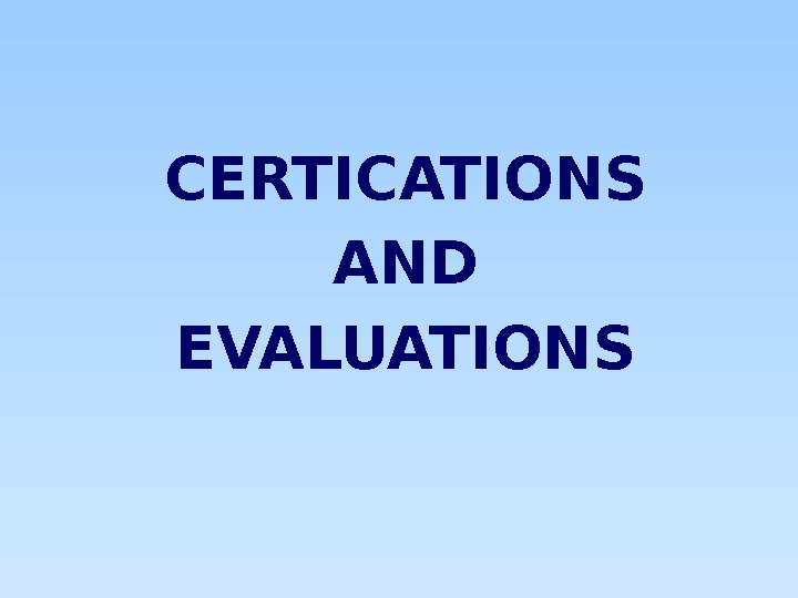 CERTICATIONS AND EVALUATIONS