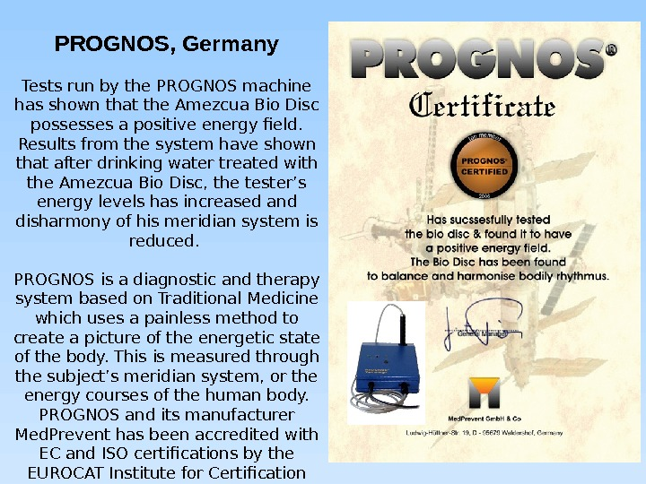 PROGNOS, Germany Tests run by the PROGNOS machine has shown that the Amezcua Bio Disc possesses
