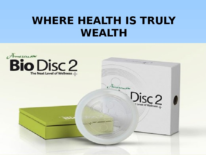 WHERE HEALTH IS TRULY WEALTH