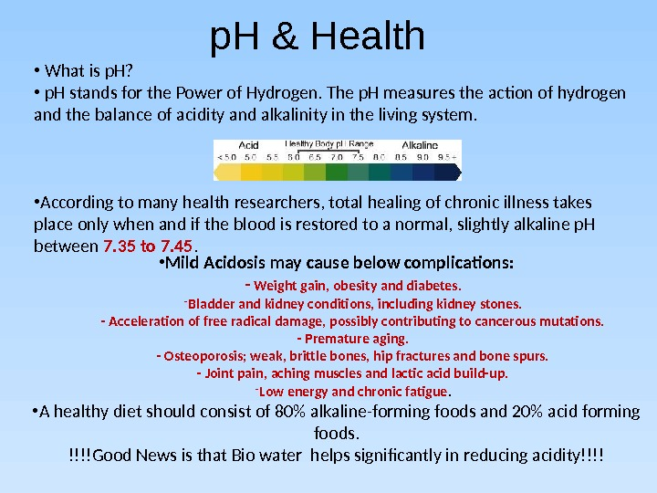p. H & Health • Mild Acidosis may cause below complications: - Weight gain, obesity and