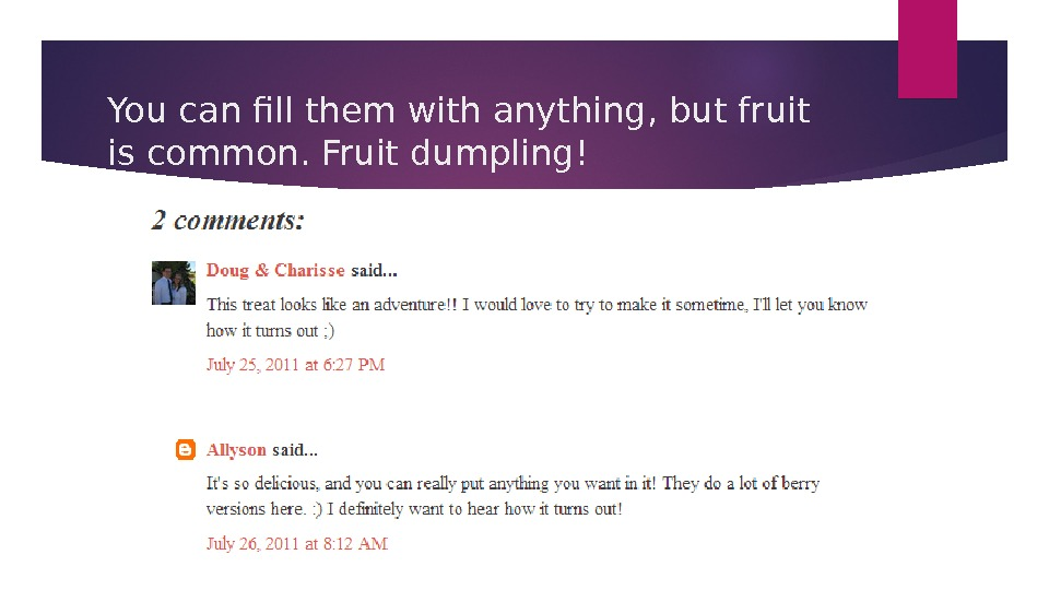 You can fill them with anything, but fruit is common. Fruit dumpling!