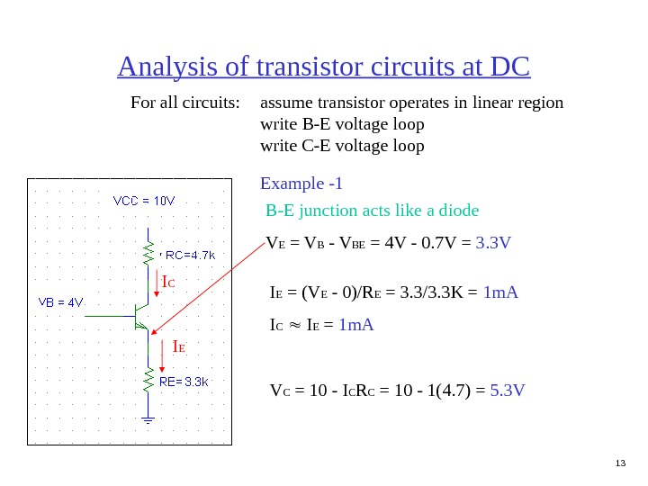 13 Analysis of transistor circuits at DC For all circuits:  assume transistor operates in linear