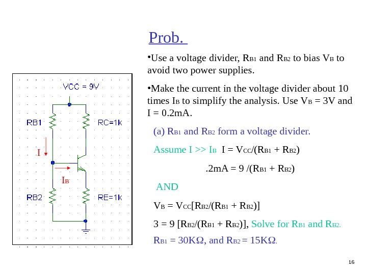 16 Prob.  • Use a voltage divider, R B 1 and R B 2 to