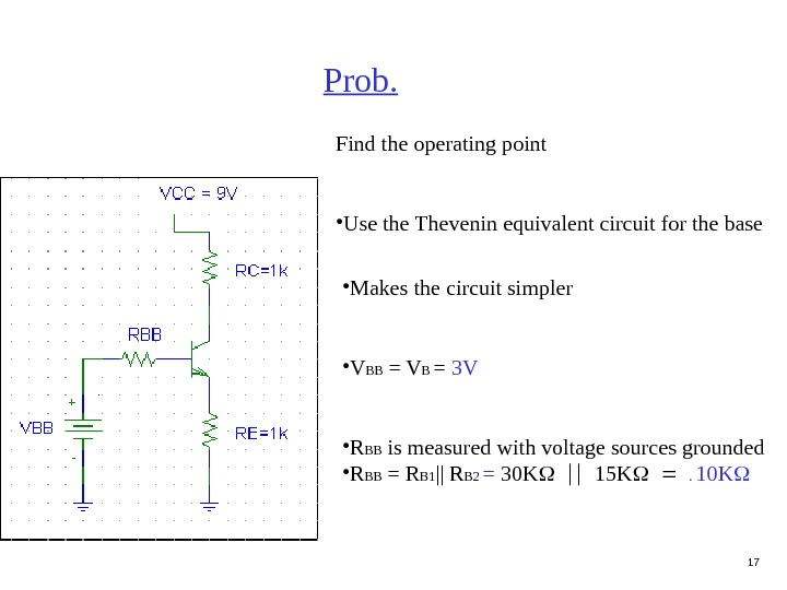 17 Prob. Find the operating point • Use the Thevenin equivalent circuit for the base •
