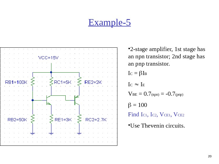 20 Example-5 • 2 -stage amplifier, 1 st stage has an npn transistor; 2 nd stage