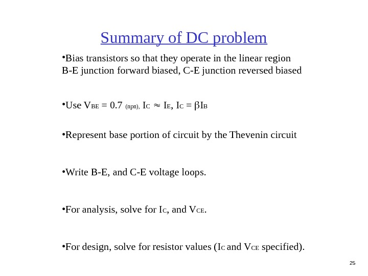 25 Summary of DC problem • Bias transistors so that they operate in the linear region