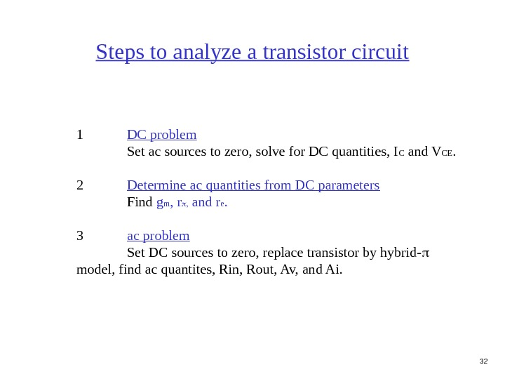 32 Steps to analyze a transistor circuit 1 DC problem Set ac sources to zero, solve