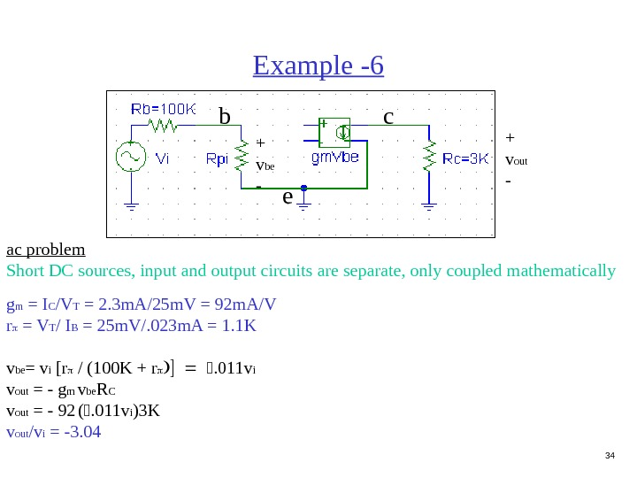34 Example -6 ac problem Short DC sources, input and output circuits are separate, only coupled