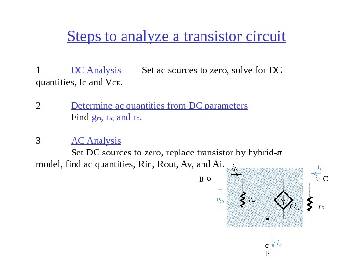 37 Steps to analyze a transistor circuit 1 DC Analysis Set ac sources to zero, solve