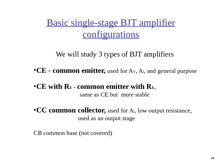 48 Basic single-stage BJT amplifier configurations   We will study 3 types of BJT amplifiers