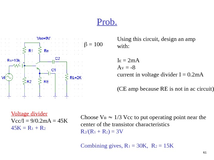 61 Prob. Using this circuit, design an amp with: I E = 2 m. A A
