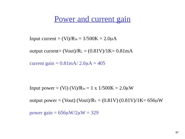 87 Power and current gain Input current = (Vi)/R in = 1/500 K = 2. 0