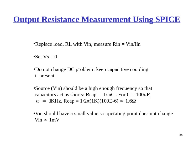 96 Output Resistance Measurement Using SPICE • Replace load, RL with Vin, measure Rin = Vin/Iin