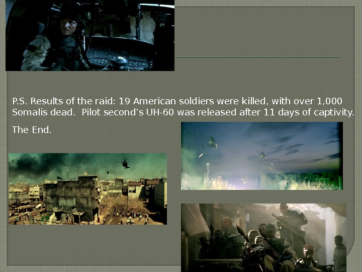 P. S. Results of the raid: 19 American soldiers were killed, with over 1, 000 Somalis