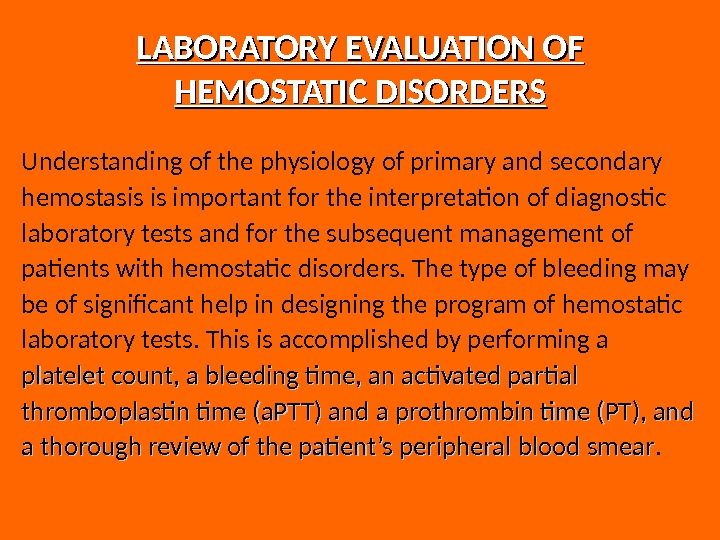 LABORATORY EVALUATION OF HEMOSTATIC DISORDERS Understanding of the physiology of primary and secondary hemostasis is important