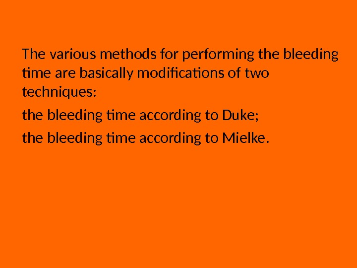 The various methods for performing the bleeding time are basically modifications of two techniques:  the