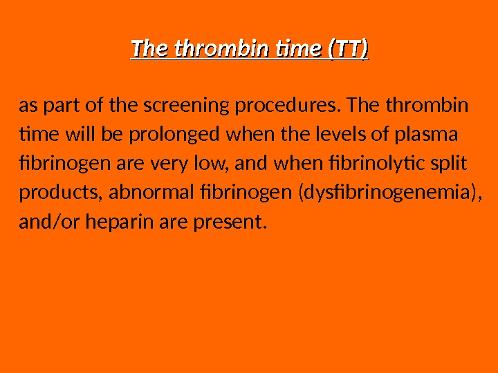 The thrombin time (TT) as part of the screening procedures. The thrombin time will be prolonged
