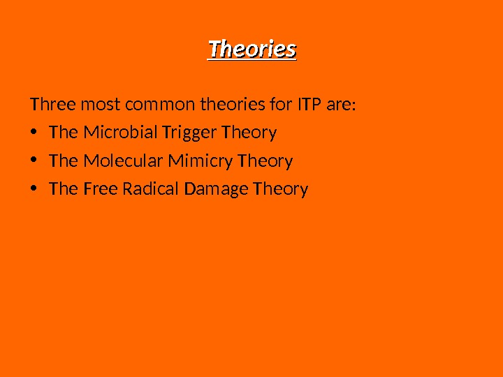 Theories Three most common theories for ITP are:  • The Microbial Trigger Theory • The