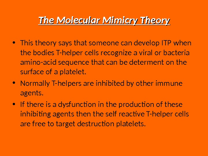 The Molecular Mimicry Theory • This theory says that someone can develop ITP when the bodies